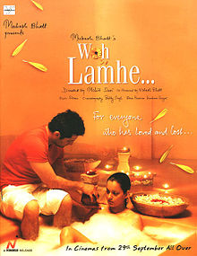 Woh Lamhe  (2006, with Shiney Ahuja and Kangna Ranaut; directed by Mohit Suri) tries to tell the story of Parveen Babi, a very successful and beautiful actress, who suffered from schizofrenia. It shows her relationship with Mahet Bhatt, who says the film is his tribute to the actress and the time spent with her, hence the title Woh Lamhe (Those Moments). Parveen Babi is called Sana Azim in the movie, to avoid directed reference to the late actress.
